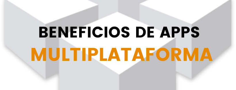 BENEFICIOS DE APPS MULTIPLATAFORMA